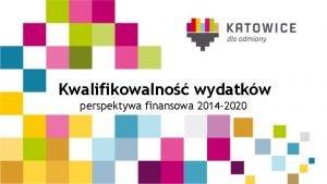 Kwalifikowalno wydatkw perspektywa finansowa 2014 2020 Ministerstwo Infrastruktury