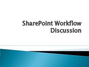 Share Point Workflow Discussion Agenda Workflow basicsterminology Examples