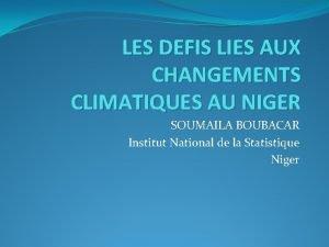 LES DEFIS LIES AUX CHANGEMENTS CLIMATIQUES AU NIGER