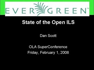 State of the Open ILS Dan Scott OLA