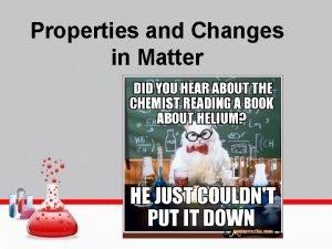 Properties and Changes in Matter PROPERTIES OF MATTER