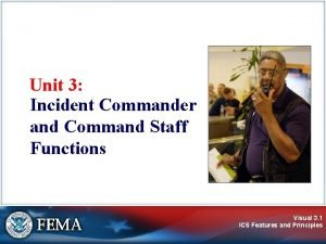 Unit 3 Incident Commander and Command Staff Functions
