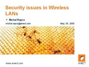 Security issues in Wireless LANs Michal Rapco michal