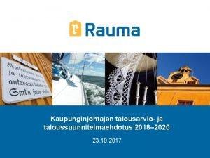 Kaupunginjohtajan talousarvio ja taloussuunnitelmaehdotus 2018 2020 23 10