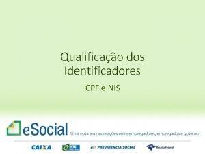 Qualificao dos Identificadores CPF e NIS Qualificao Cadastral