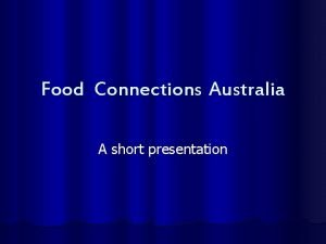 Food Connections Australia A short presentation Food Connections