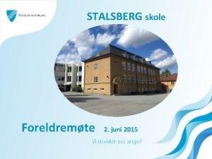 STALSBERG skole Foreldremte 2 juni 2015 Dette skal