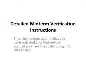 Detailed Midterm Verification Instructions These instructions assume that