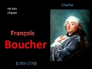 ne pas cliquer Franois Boucher 1703 1770 Charlie