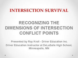 INTERSECTION SURVIVAL RECOGNIZING THE DIMENSIONS OF INTERSECTION CONFLICT