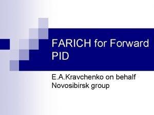 FARICH for Forward PID E A Kravchenko on