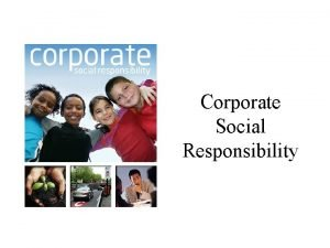 Corporate Social Responsibility Corporate Social Responsibility Big business