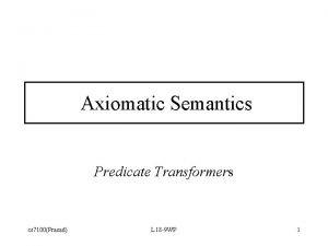 Axiomatic Semantics Predicate Transformers cs 7100Prasad L 18