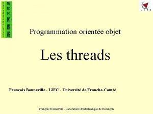 Programmation oriente objet Les threads Franois Bonneville LIFC