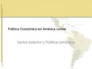 Poltica Econmica en Amrica Latina Sector exterior y
