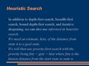 Heuristic Search In addition to depthfirst search breadthfirst