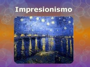 Impresionismo Impresionismo El Impresionismo es un movimiento pictrico
