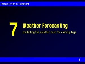 Introduction to Weather 7 Weather Forecasting predicting the