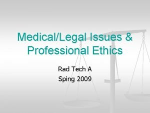 MedicalLegal Issues Professional Ethics Rad Tech A Sping
