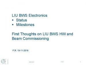 LIU BWS Electronics Status Milestones First Thoughts on