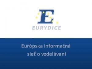 Eurpska informan sie o vzdelvan Porozumie vzdelvaniu v