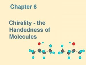 Chapter 6 Chirality the Handedness of Molecules Isomers