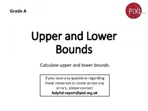Grade A Upper and Lower Bounds Calculate upper