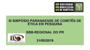 III SIMPSIO PARANAENSE DE COMITS DE TICA EM