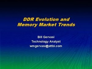 DDR Evolution and Memory Market Trends Bill Gervasi