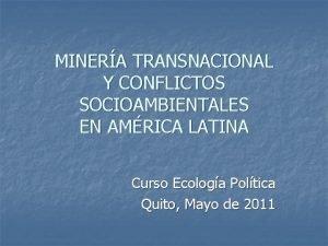 MINERA TRANSNACIONAL Y CONFLICTOS SOCIOAMBIENTALES EN AMRICA LATINA