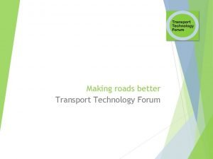Making roads better Transport Technology Forum Making roads