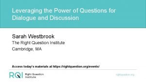 Leveraging the Power of Questions for Dialogue and
