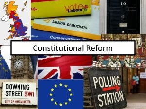 Constitutional Reform Learning Objectives To define and explain