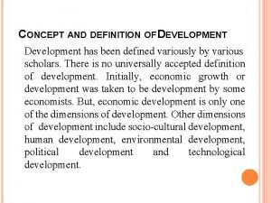 CONCEPT AND DEFINITION OF DEVELOPMENT Development has been