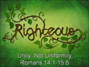 Unity Not Uniformity Romans 14 1 15 6