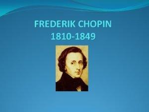 FREDERIK CHOPIN 1810 1849 Lapseplv ja noorus 1810