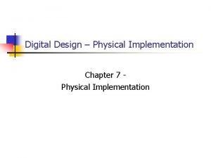 Digital Design Physical Implementation Chapter 7 Physical Implementation