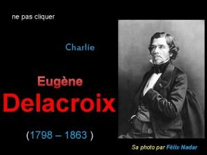 ne pas cliquer Charlie Eugne Delacroix 1798 1863