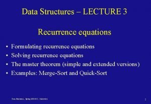 Data Structures LECTURE 3 Recurrence equations Formulating recurrence