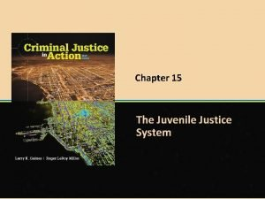 Chapter 15 The Juvenile Justice System 2015 Cengage