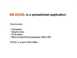 MS EXCEL is a spreadsheet application Excel covers