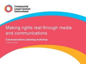 Making rights real through media and communications Communications