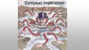 European Imperialism Imperialism Imperialism the political and economic