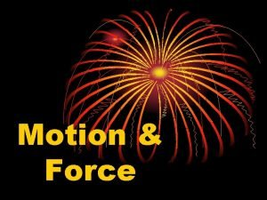 Motion Force What is motion Motion a change