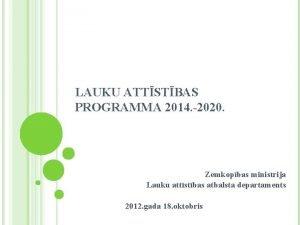 LAUKU ATTSTBAS PROGRAMMA 2014 2020 Zemkopbas ministrija Lauku