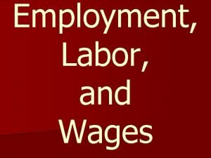 Employment Labor and Wages The Labor Movement n