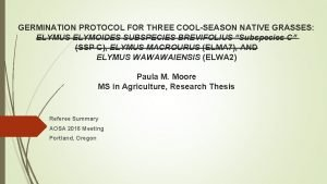 GERMINATION PROTOCOL FOR THREE COOLSEASON NATIVE GRASSES ELYMUS