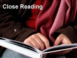 Close Reading CLOSE READING Every book has a