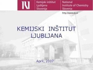 KEMIJSKI INTITUT LJUBLJANA April 2007 ZGODOVINA 1946 je