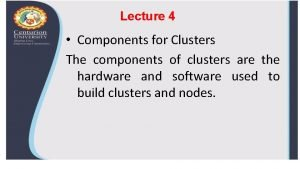 Lecture 4 Components for Clusters The components of